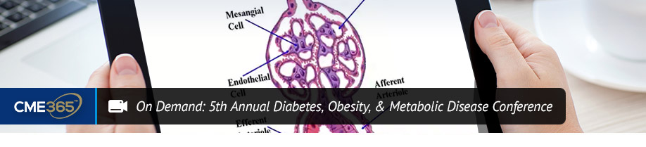 On Demand: 5th Annual Diabetes, Obesity, & Metabolic Disease Conference