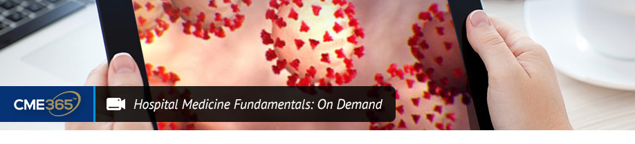 Hospital Medicine Fundamentals: On Demand
