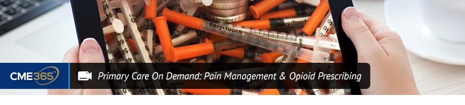 Primary Care On Demand: Pain Management and Opioid Prescribing